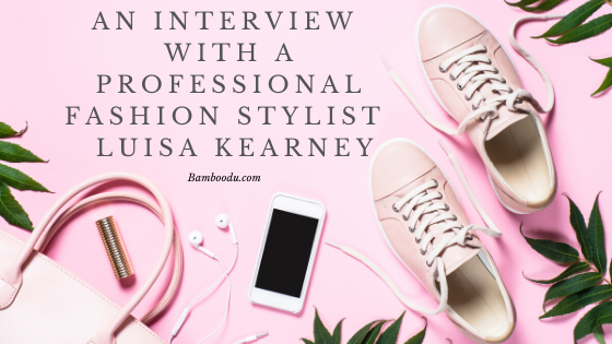 An Interview with a Professional Fashion Stylist, Editor and Founder of Online Personal Stylist – Luisa Kearney
