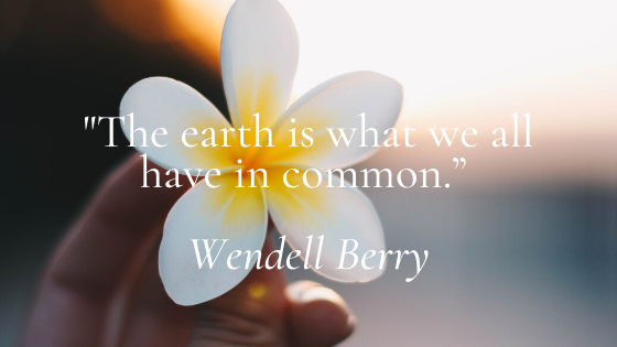 """""""The earth is what we all have in common."""