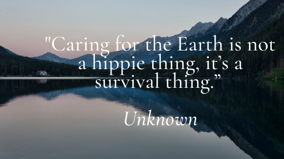 Caring for the Earth is not a hippie thing