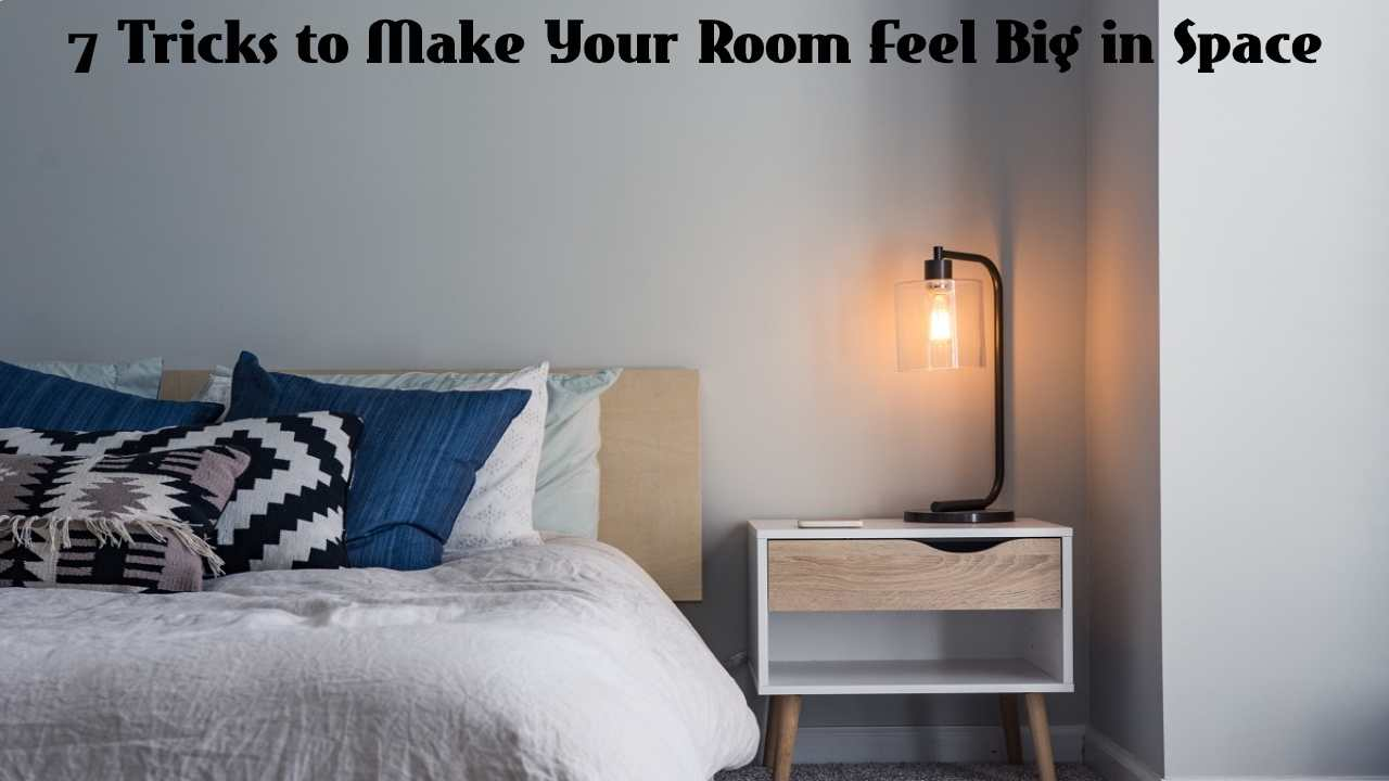 7 Tricks to Make Your Room Feel Big in Space