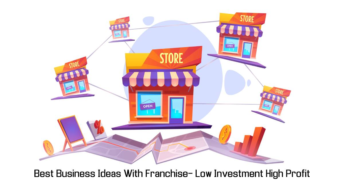 Best Business Ideas with Franchise – Low Investment High Profit